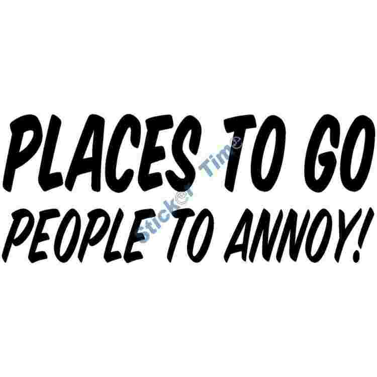 Places to Go People to Annoy