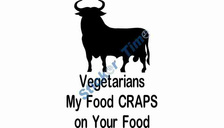 Vegetarians My Food Craps on Your Food