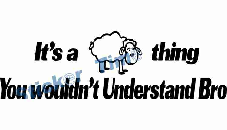it's a sheep thing you wouldnt understand bro
