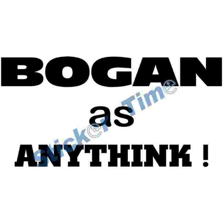 Bogan as Anythink, well that's how Bogans Talk